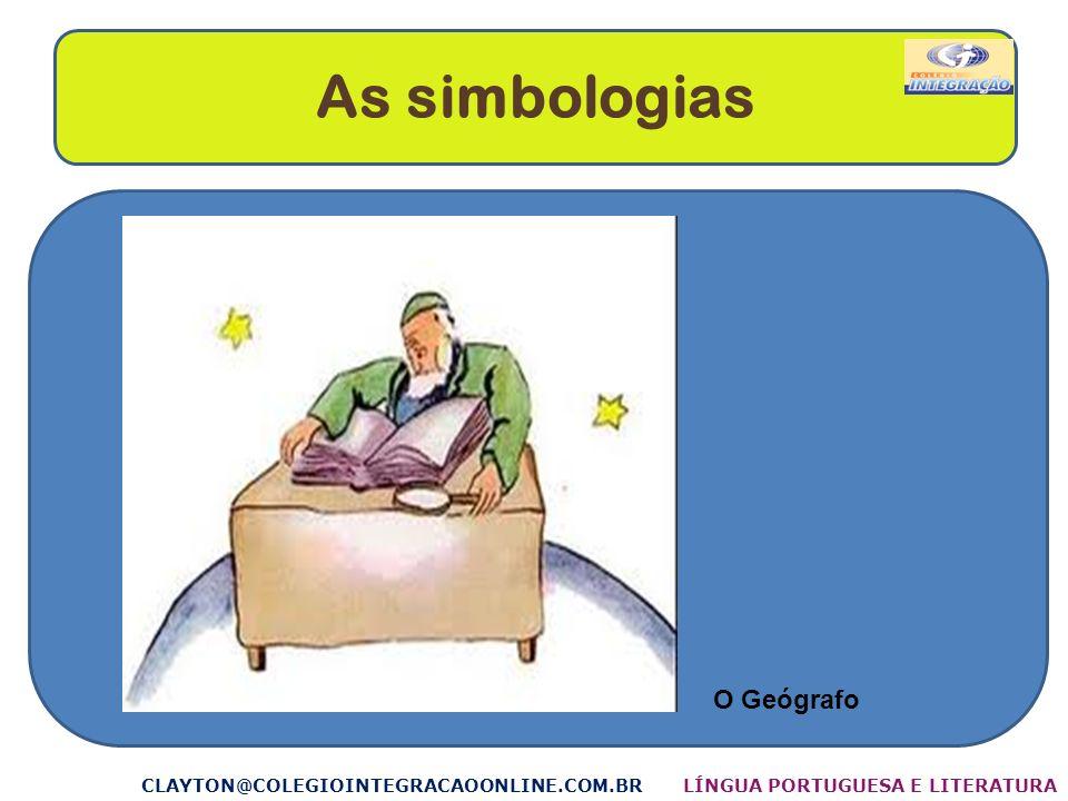 As simbologias O Geógrafo CLAYTON@COLEGIOINTEGRACAOONLINE.COM.BRLÍNGUA PORTUGUESA E LITERATURA
