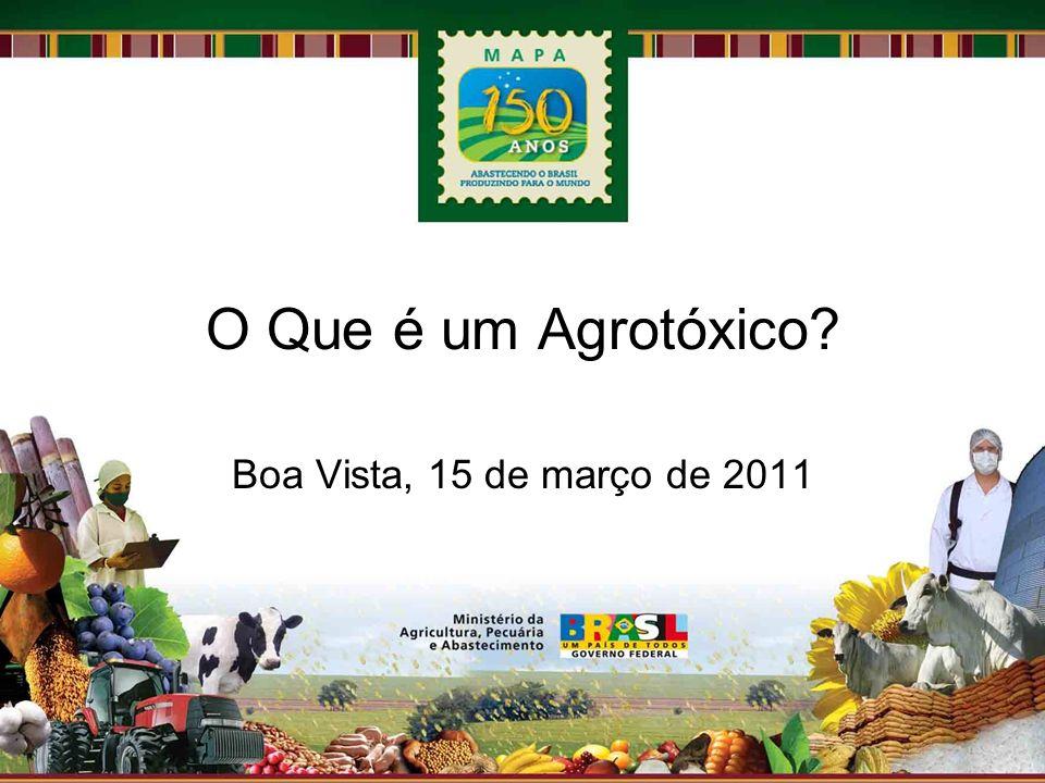 O Que é um Agrotóxico? Boa Vista, 15 de março de 2011