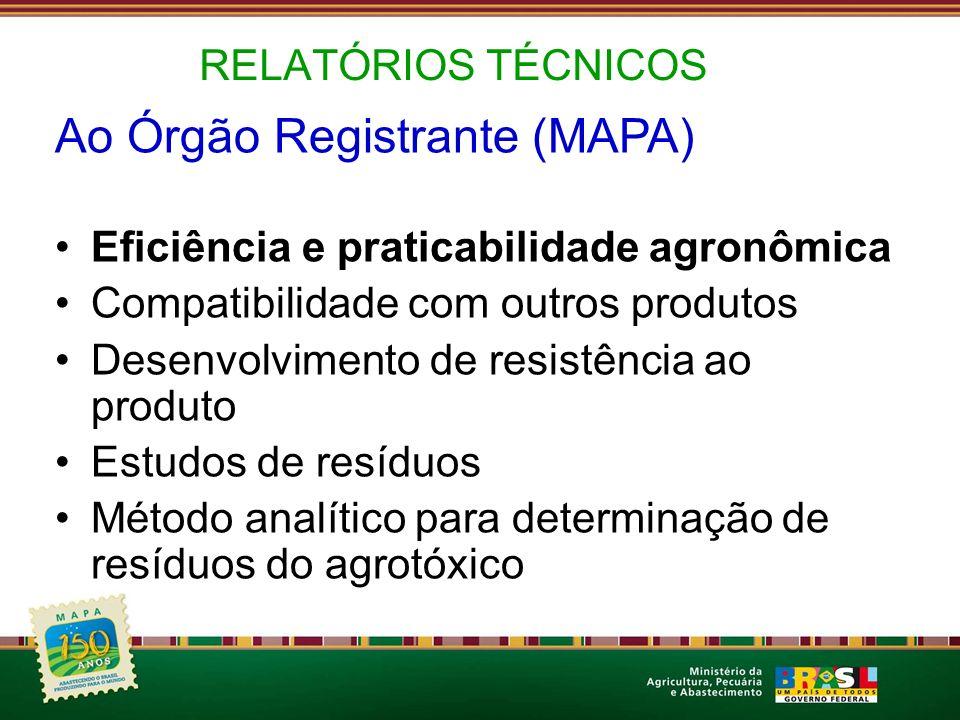 RELATÓRIOS TÉCNICOS Ao Órgão Registrante (MAPA) Eficiência e praticabilidade agronômica Compatibilidade com outros produtos Desenvolvimento de resistê