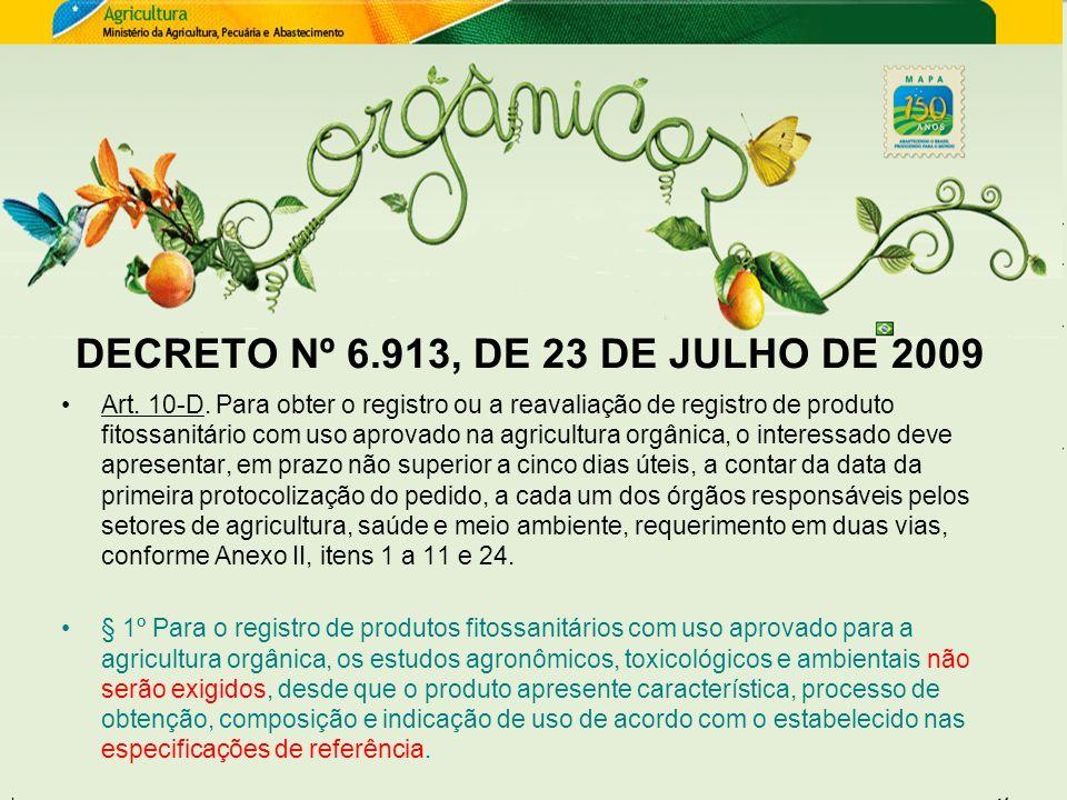 DECRETO Nº 6.913, DE 23 DE JULHO DE 2009 Art. 10-D. Para obter o registro ou a reavaliação de registro de produto fitossanitário com uso aprovado na a
