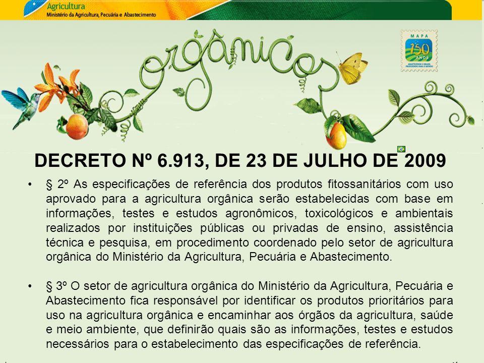 DECRETO Nº 6.913, DE 23 DE JULHO DE 2009 § 2º As especificações de referência dos produtos fitossanitários com uso aprovado para a agricultura orgânic