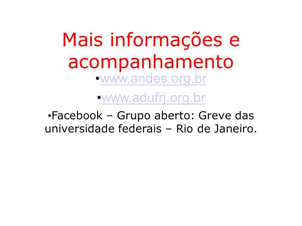 Mais informações e acompanhamento www.andes.org.br www.adufrj.org.br Facebook – Grupo aberto: Greve das universidade federais – Rio de Janeiro.