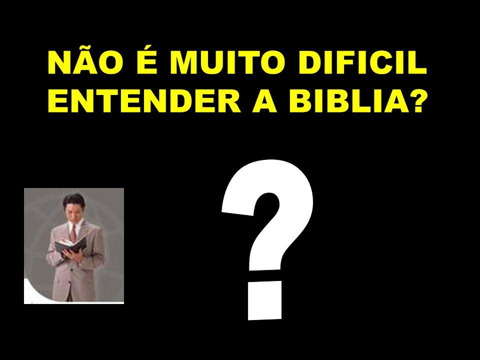 NÃO É MUITO DIFICIL ENTENDER A BIBLIA?