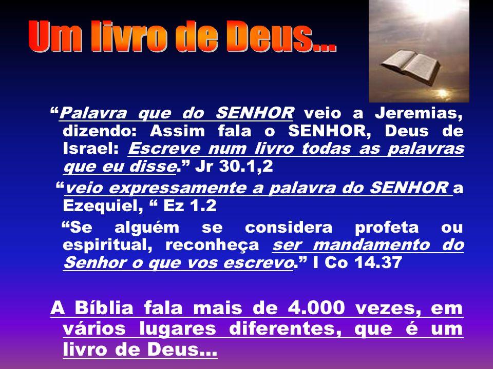 Palavra que do SENHOR veio a Jeremias, dizendo: Assim fala o SENHOR, Deus de Israel: Escreve num livro todas as palavras que eu disse. Jr 30.1,2 veio