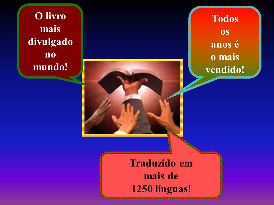 O livro mais divulgado no mundo! Todos os anos é o mais vendido! Traduzido em mais de 1250 línguas!