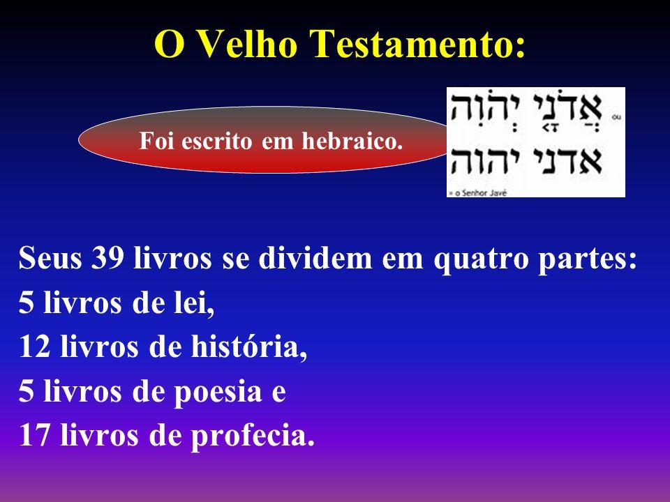 O Velho Testamento: Seus 39 livros se dividem em quatro partes: 5 livros de lei, 12 livros de história, 5 livros de poesia e 17 livros de profecia. Fo