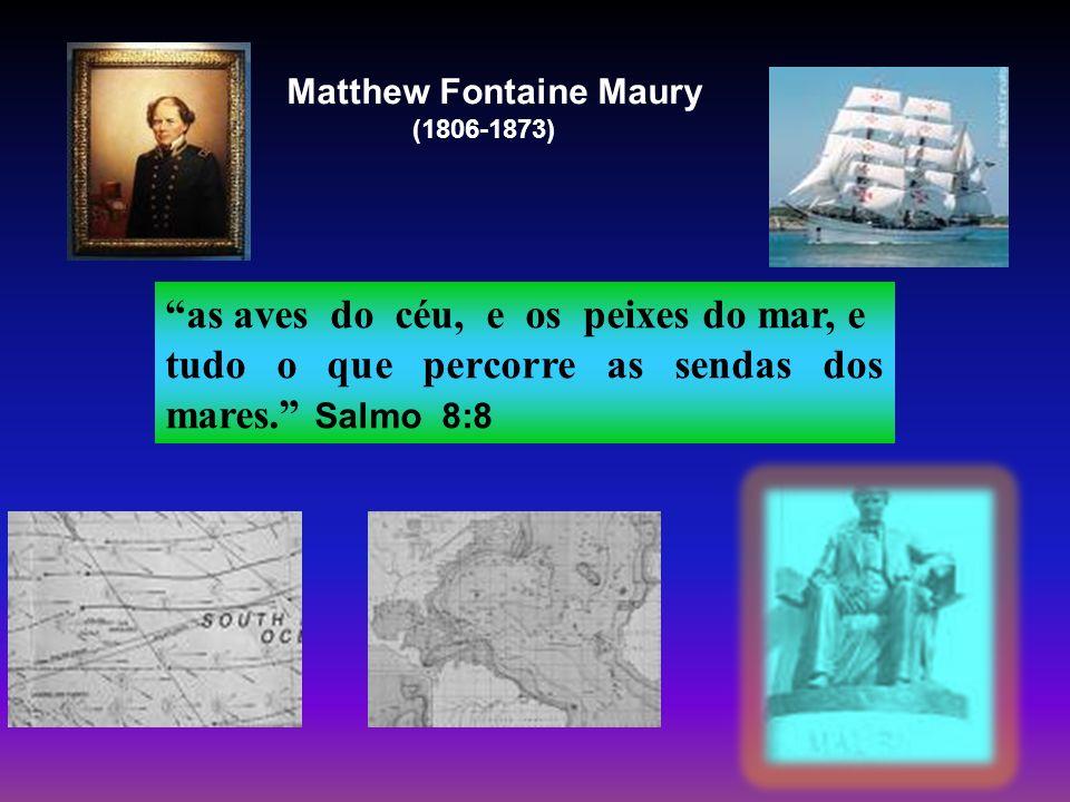 Matthew Fontaine Maury (1806-1873) as aves do céu, e os peixes do mar, e tudo o que percorre as sendas dos mares. Salmo 8:8