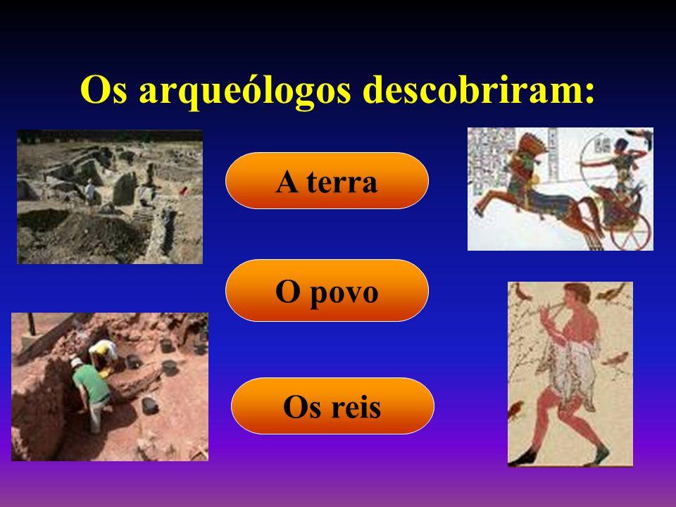 Os arqueólogos descobriram: A terra Os reis O povo