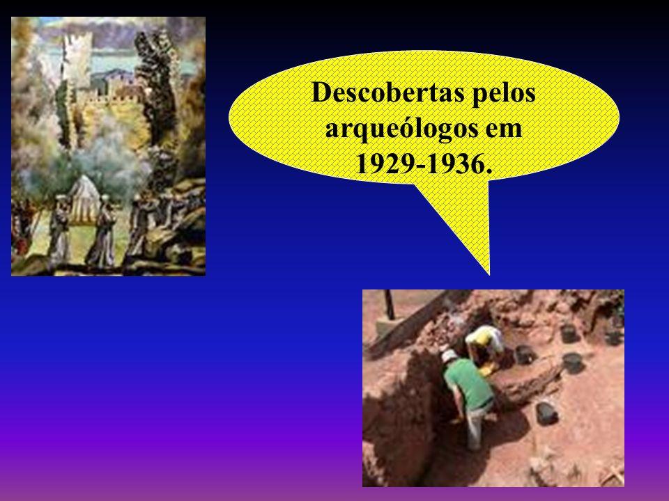 Descobertas pelos arqueólogos em 1929-1936.