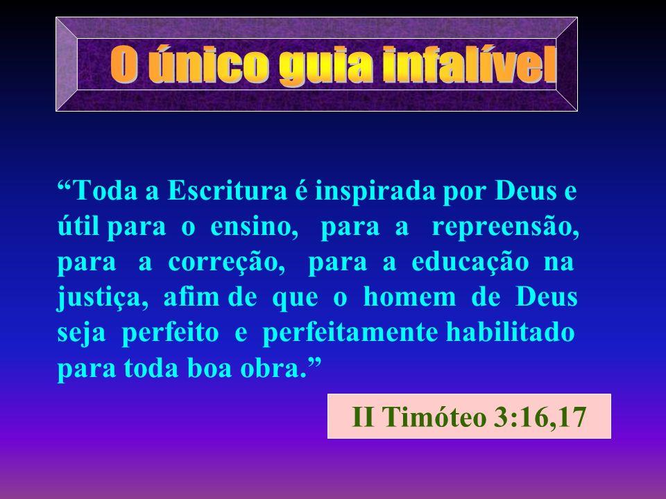 Toda a Escritura é inspirada por Deus e útil para o ensino, para a repreensão, para a correção, para a educação na justiça, afim de que o homem de Deu