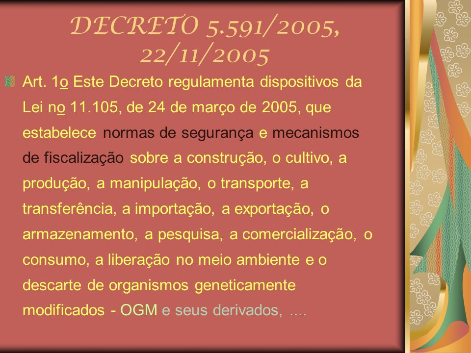 DECRETO 5.591/2005, 22/11/2005 Art. 1o Este Decreto regulamenta dispositivos da Lei no 11.105, de 24 de março de 2005, que estabelece normas de segura