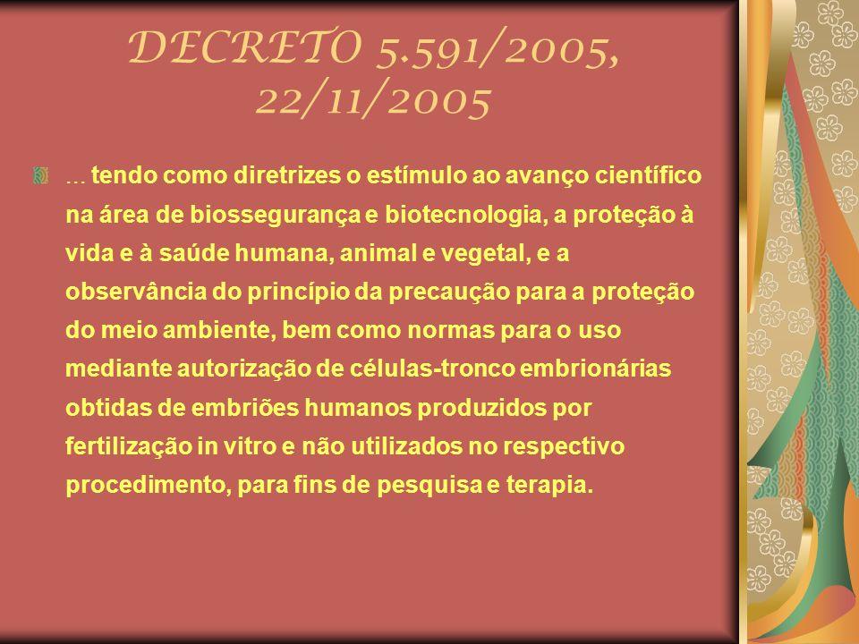 DECRETO 5.591/2005, 22/11/2005... tendo como diretrizes o estímulo ao avanço científico na área de biossegurança e biotecnologia, a proteção à vida e