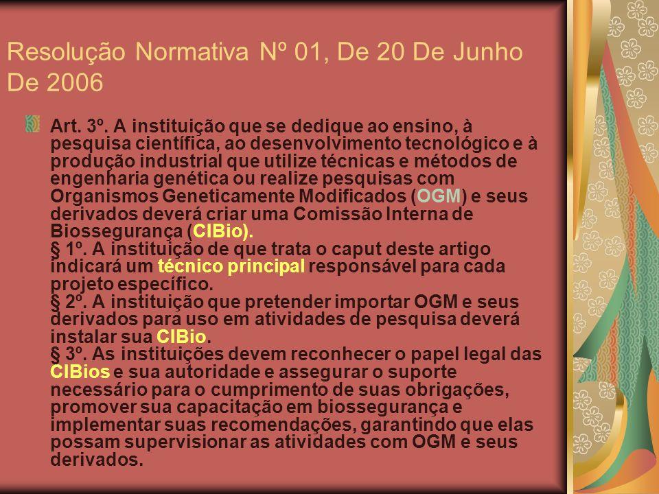 Resolução Normativa Nº 01, De 20 De Junho De 2006 Art. 3º. A instituição que se dedique ao ensino, à pesquisa científica, ao desenvolvimento tecnológi