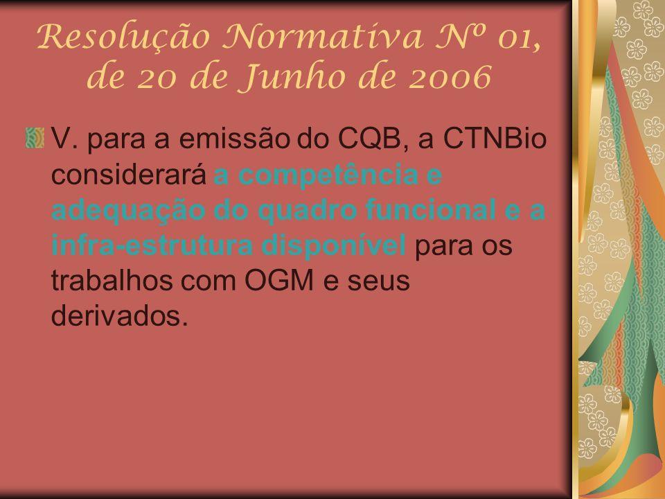 Resolução Normativa Nº 01, de 20 de Junho de 2006 V. para a emissão do CQB, a CTNBio considerará a competência e adequação do quadro funcional e a inf