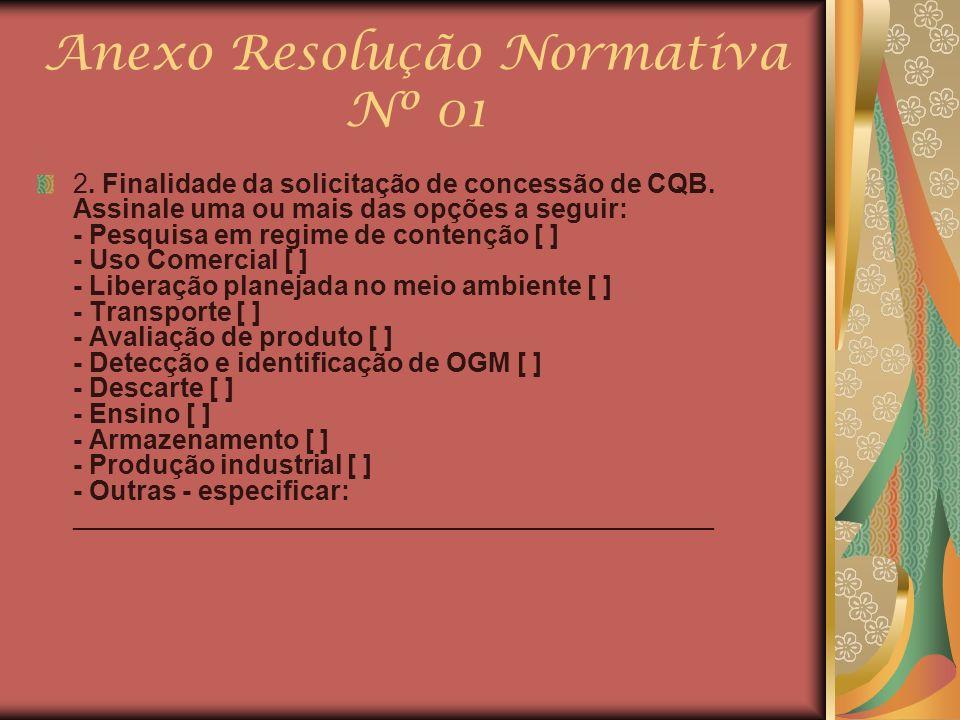 Anexo Resolução Normativa Nº 01 2. Finalidade da solicitação de concessão de CQB. Assinale uma ou mais das opções a seguir: - Pesquisa em regime de co