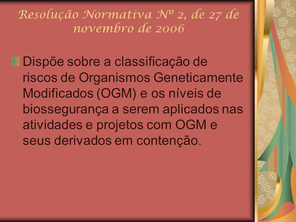 Resolução Normativa Nº 2, de 27 de novembro de 2006 Dispõe sobre a classificação de riscos de Organismos Geneticamente Modificados (OGM) e os níveis d