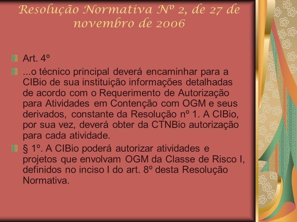 Resolução Normativa Nº 2, de 27 de novembro de 2006 Art. 4º...o técnico principal deverá encaminhar para a CIBio de sua instituição informações detalh