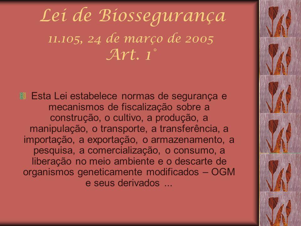 Lei de Biossegurança 11.105, 24 de março de 2005 Art. 1° Esta Lei estabelece normas de segurança e mecanismos de fiscalização sobre a construção, o cu