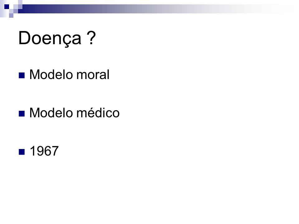 Doença ? Modelo moral Modelo médico 1967