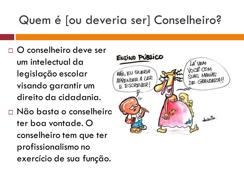 Quem é [ou deveria ser] Conselheiro? O conselheiro deve ser um intelectual da legislação escolar visando garantir um direito da cidadania. Não basta o