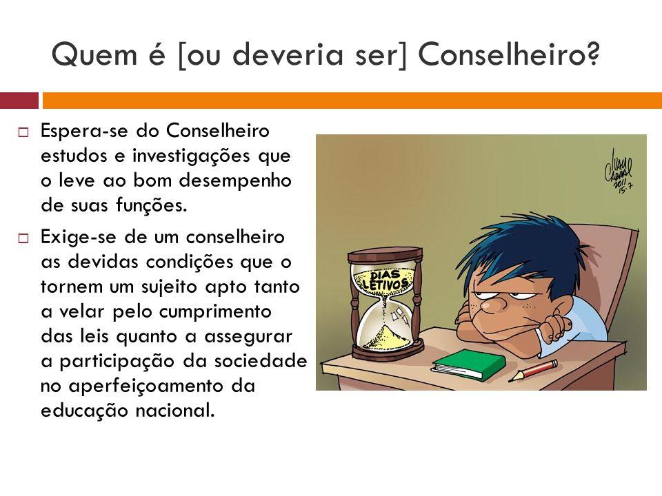 Quem é [ou deveria ser] Conselheiro? Espera-se do Conselheiro estudos e investigações que o leve ao bom desempenho de suas funções. Exige-se de um con