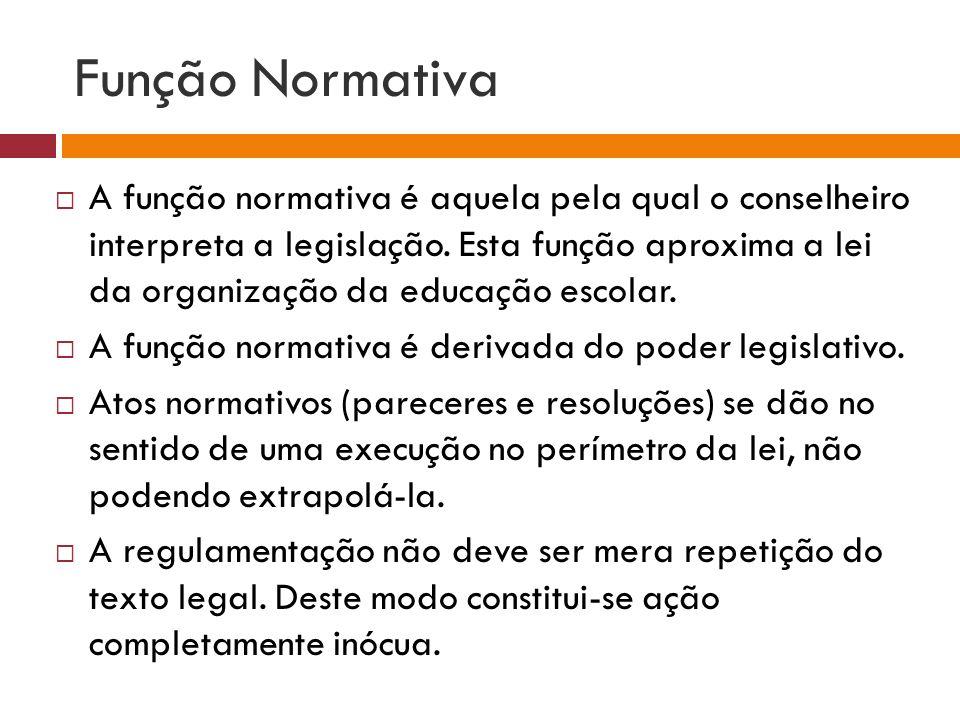 A função normativa é aquela pela qual o conselheiro interpreta a legislação. Esta função aproxima a lei da organização da educação escolar. A função n