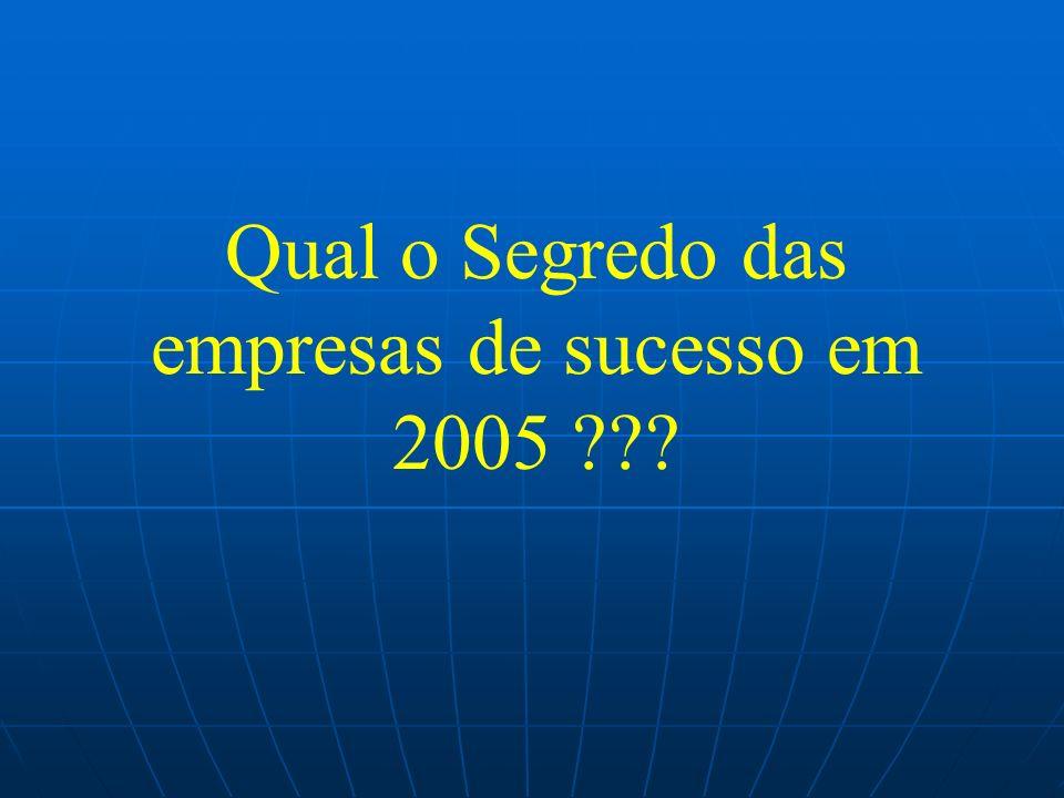 Qual o Segredo das empresas de sucesso em 2005 ???