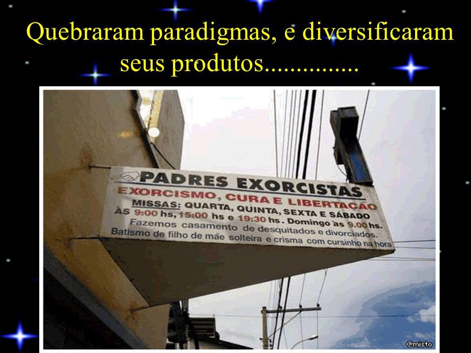 Quebraram paradigmas, e diversificaram seus produtos...............
