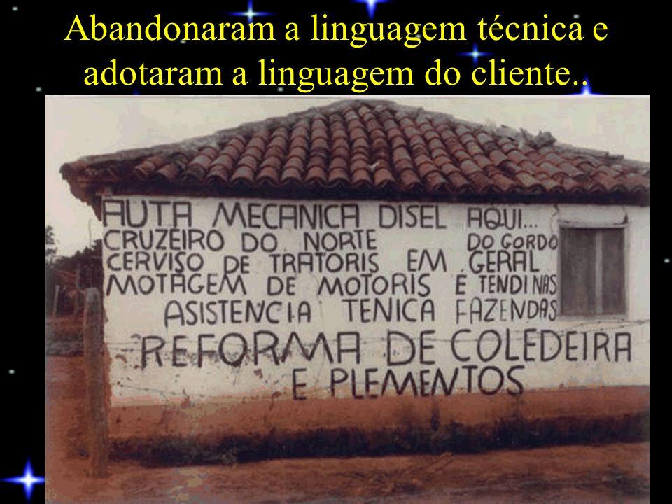 Abandonaram a linguagem técnica e adotaram a linguagem do cliente..