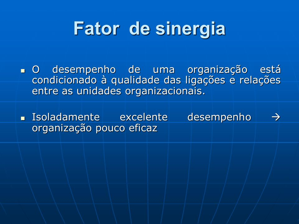 O desempenho de uma organização está condicionado à qualidade das ligações e relações entre as unidades organizacionais. O desempenho de uma organizaç