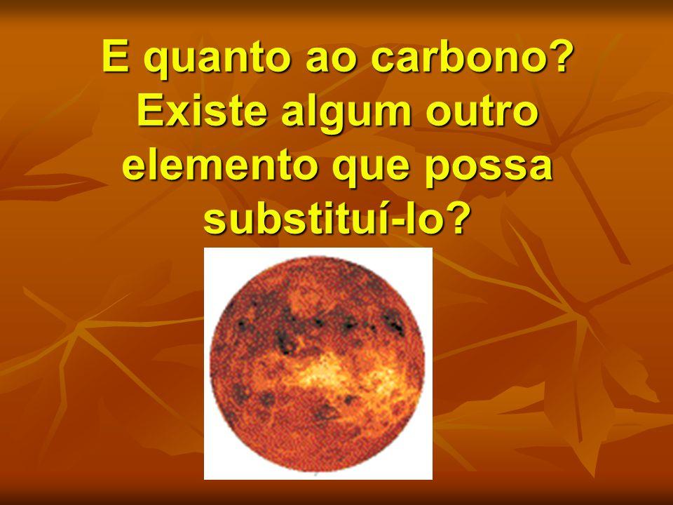 E quanto ao carbono? Existe algum outro elemento que possa substituí-lo?