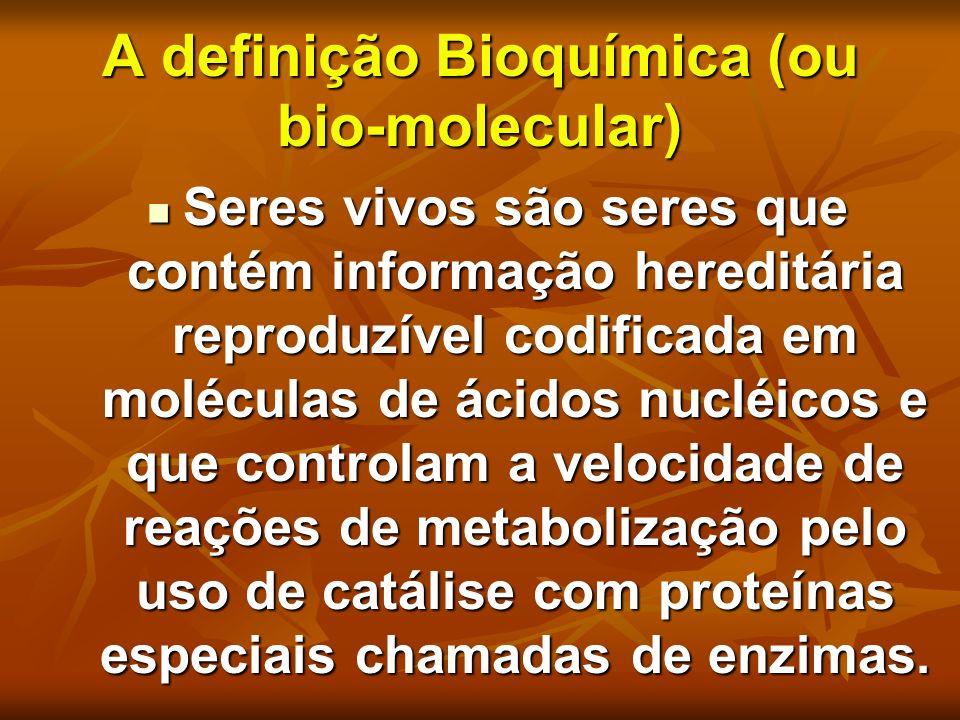 A definição Bioquímica (ou bio-molecular) Seres vivos são seres que contém informação hereditária reproduzível codificada em moléculas de ácidos nuclé