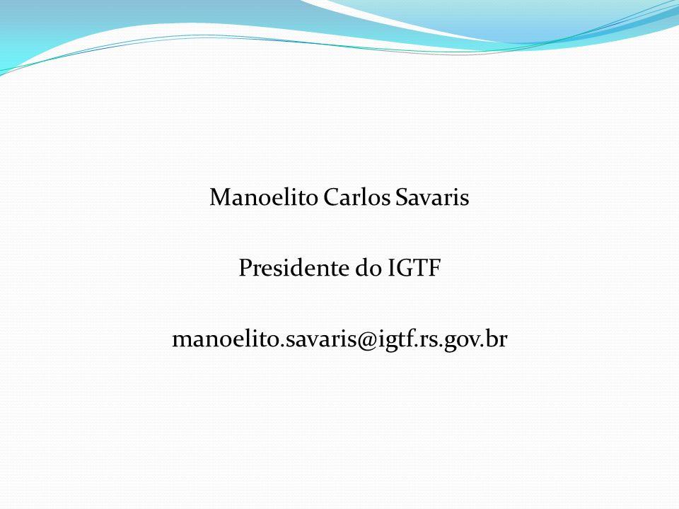 Manoelito Carlos Savaris Presidente do IGTF manoelito.savaris@igtf.rs.gov.br