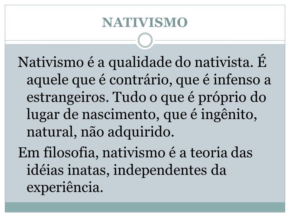 NATIVISMO Nativismo é a qualidade do nativista. É aquele que é contrário, que é infenso a estrangeiros. Tudo o que é próprio do lugar de nascimento, q