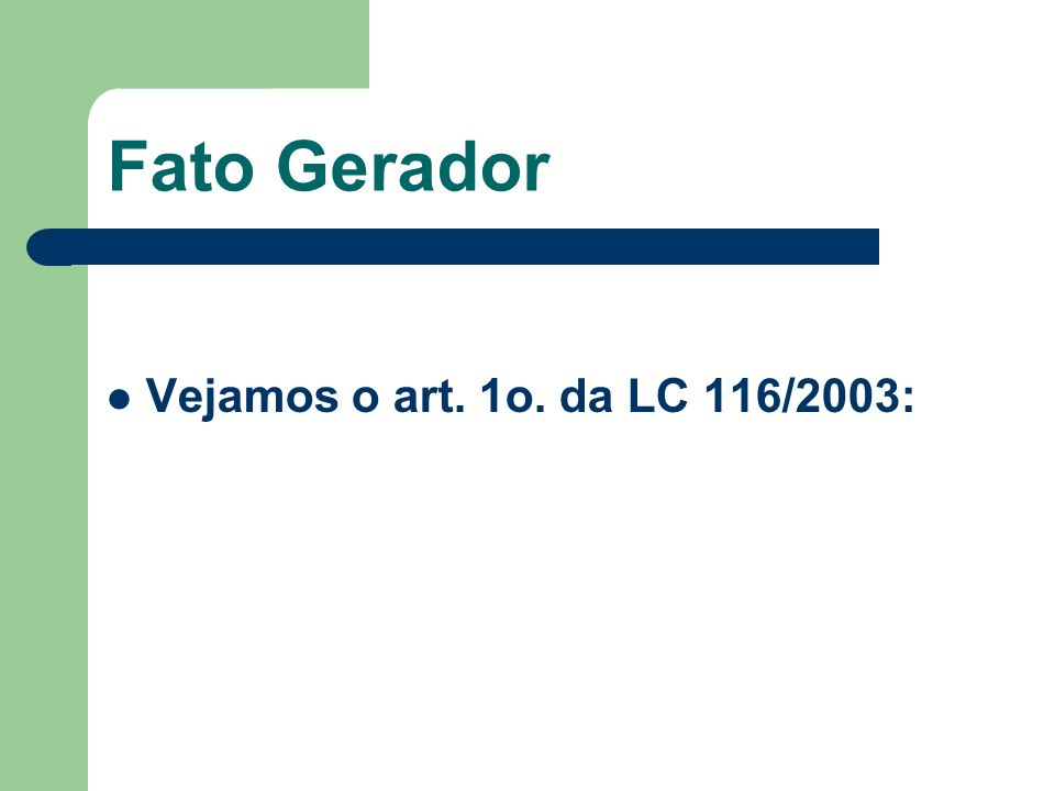 Fato Gerador Vejamos o art. 1o. da LC 116/2003: