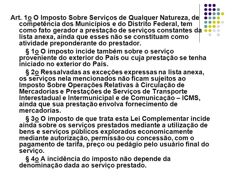 Art. 1o O Imposto Sobre Serviços de Qualquer Natureza, de competência dos Municípios e do Distrito Federal, tem como fato gerador a prestação de servi