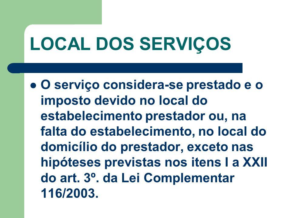 LOCAL DOS SERVIÇOS O serviço considera-se prestado e o imposto devido no local do estabelecimento prestador ou, na falta do estabelecimento, no local
