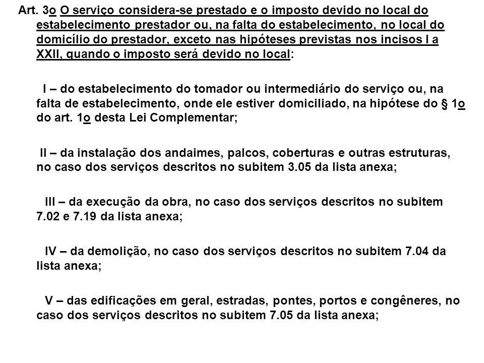 Art. 3o O serviço considera-se prestado e o imposto devido no local do estabelecimento prestador ou, na falta do estabelecimento, no local do domicíli