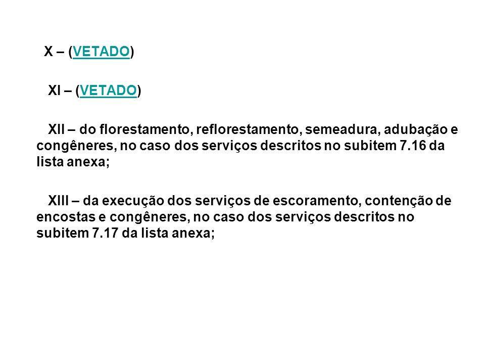 X – (VETADO)VETADO XI – (VETADO)VETADO XII – do florestamento, reflorestamento, semeadura, adubação e congêneres, no caso dos serviços descritos no su
