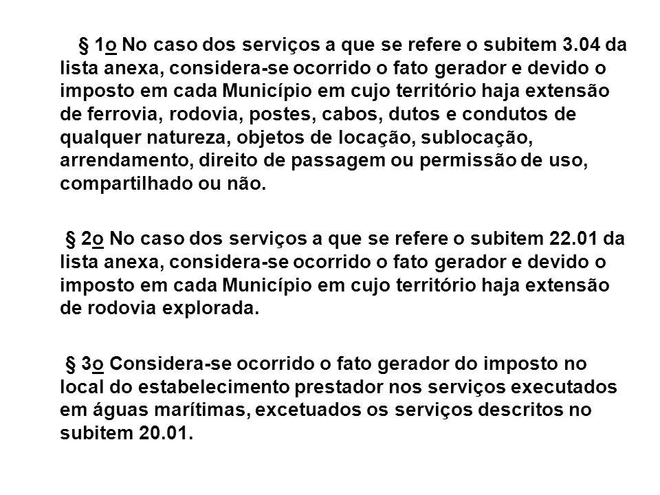 § 1o No caso dos serviços a que se refere o subitem 3.04 da lista anexa, considera-se ocorrido o fato gerador e devido o imposto em cada Município em