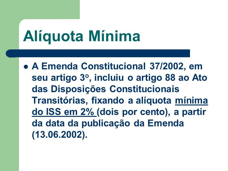 Alíquota Mínima A Emenda Constitucional 37/2002, em seu artigo 3 o, incluiu o artigo 88 ao Ato das Disposições Constitucionais Transitórias, fixando a