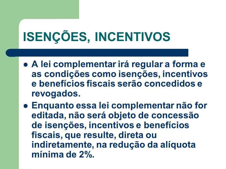 ISENÇÕES, INCENTIVOS A lei complementar irá regular a forma e as condições como isenções, incentivos e benefícios fiscais serão concedidos e revogados