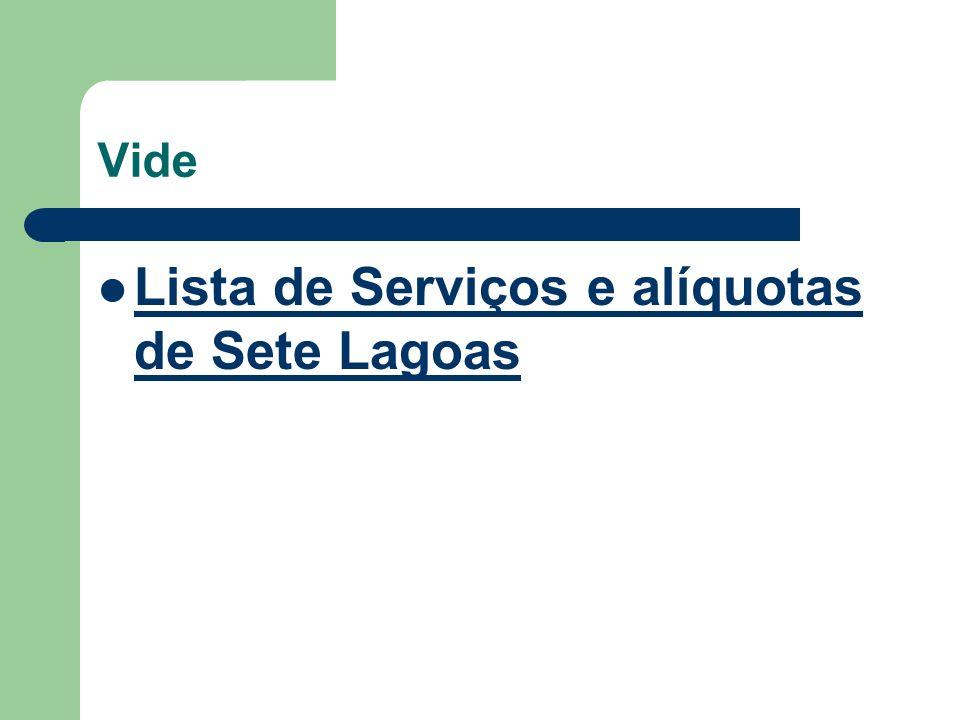 Vide Lista de Serviços e alíquotas de Sete Lagoas Lista de Serviços e alíquotas de Sete Lagoas