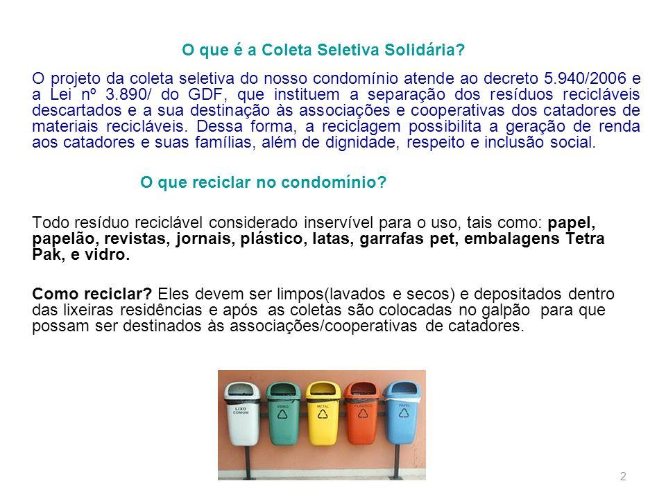 2 O que é a Coleta Seletiva Solidária? O projeto da coleta seletiva do nosso condomínio atende ao decreto 5.940/2006 e a Lei nº 3.890/ do GDF, que ins