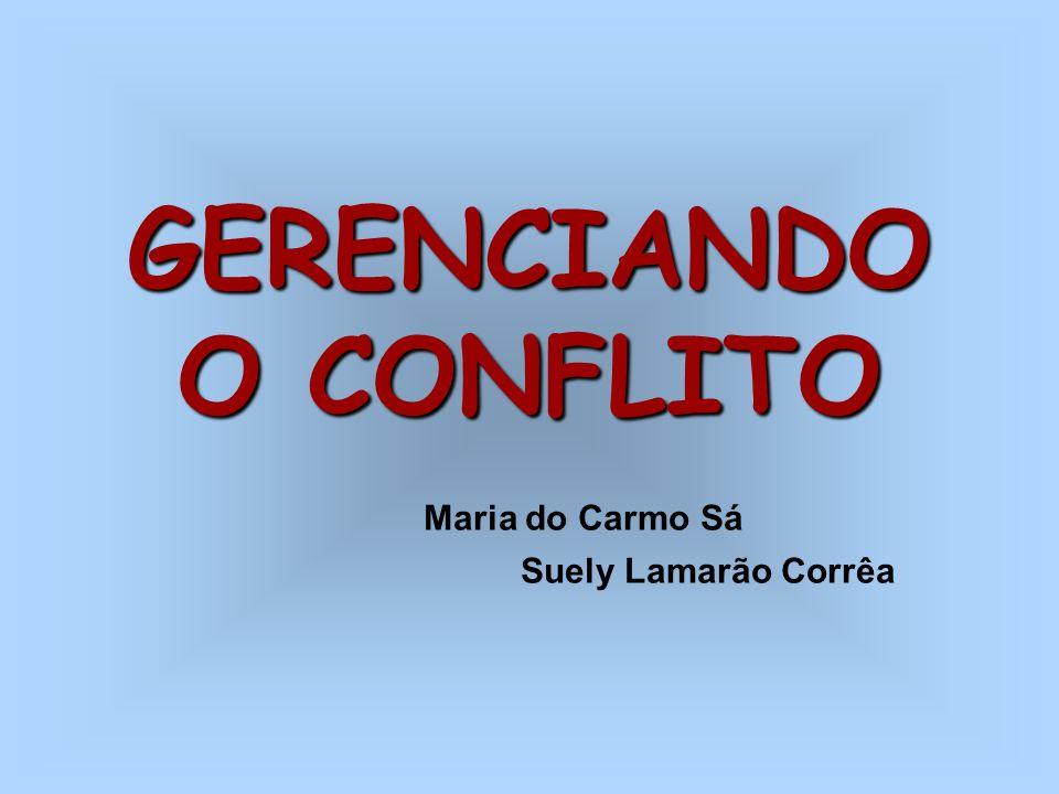 GERENCIANDO O CONFLITO Maria do Carmo Sá Suely Lamarão Corrêa
