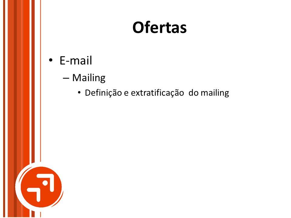 Ofertas E-mail – Mailing Definição e extratificação do mailing
