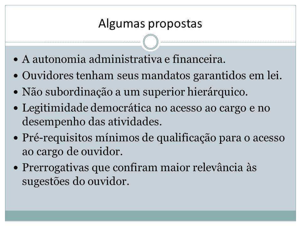 Algumas propostas A autonomia administrativa e financeira. Ouvidores tenham seus mandatos garantidos em lei. Não subordinação a um superior hierárquic