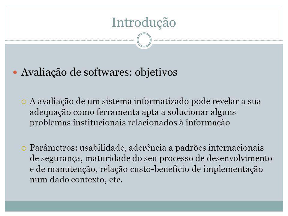 Introdução Avaliação de softwares: objetivos A avaliação de um sistema informatizado pode revelar a sua adequação como ferramenta apta a solucionar al