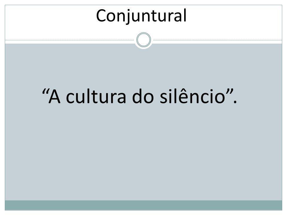 Conjuntural A cultura do silêncio.