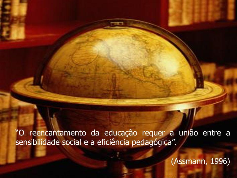 13 O reencantamento da educação requer a união entre a sensibilidade social e a eficiência pedagógica. (Assmann, 1996)